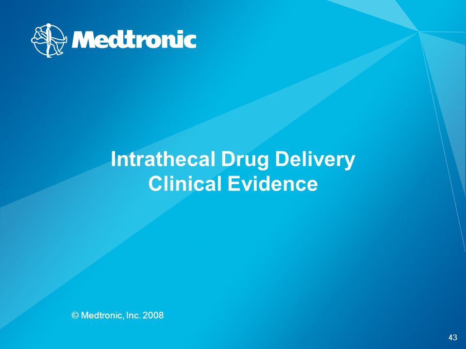 43 © Medtronic, Inc. 2008 Intrathecal Drug Delivery Clinical Evidence