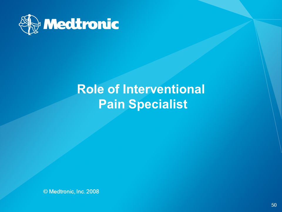 50 © Medtronic, Inc. 2008 Role of Interventional Pain Specialist