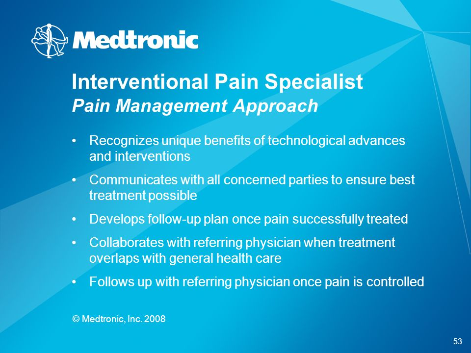 53 © Medtronic, Inc. 2008 Interventional Pain Specialist Pain Management Approach Recognizes unique benefits of technological advances and interventio
