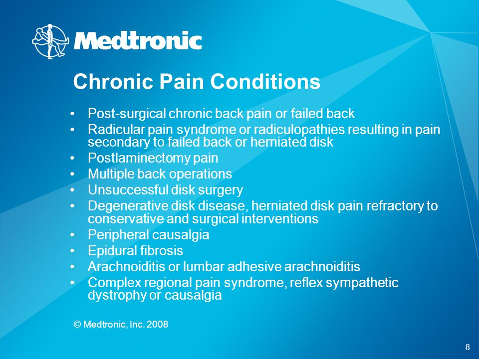8 © Medtronic, Inc. 2008 Chronic Pain Conditions Post-surgical chronic back pain or failed back Radicular pain syndrome or radiculopathies resulting i