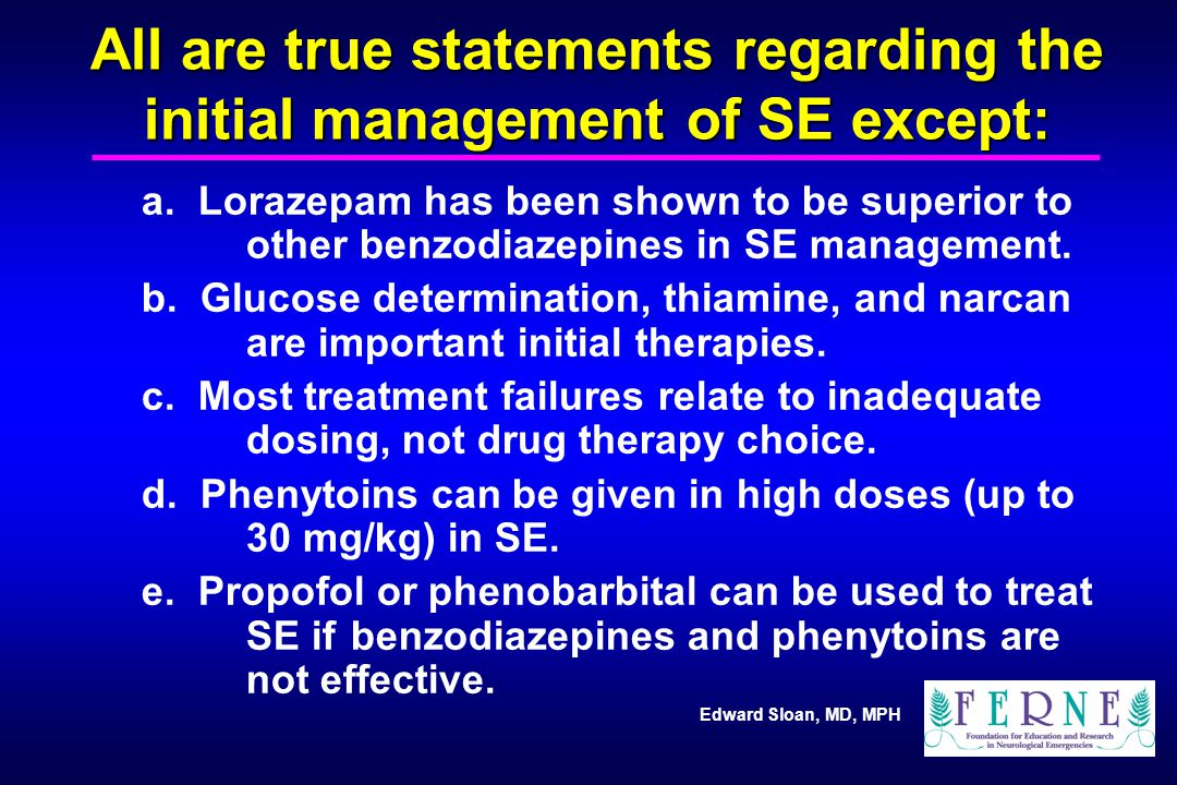 Edward Sloan, MD, MPH All are true statements regarding the initial management of SE except: a.