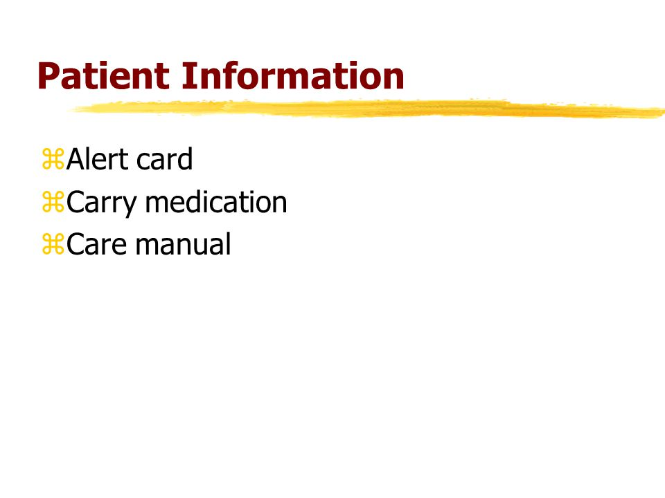 Patient Information zAlert card zCarry medication zCare manual