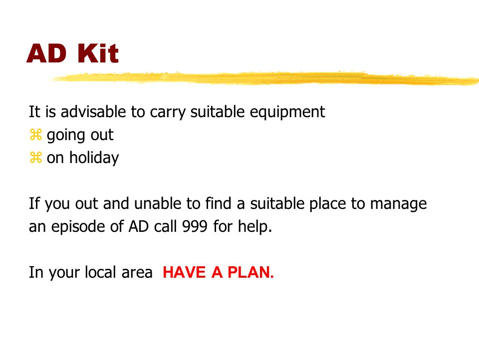 AD Kit It is advisable to carry suitable equipment zgoing out zon holiday If you out and unable to find a suitable place to manage an episode of AD ca