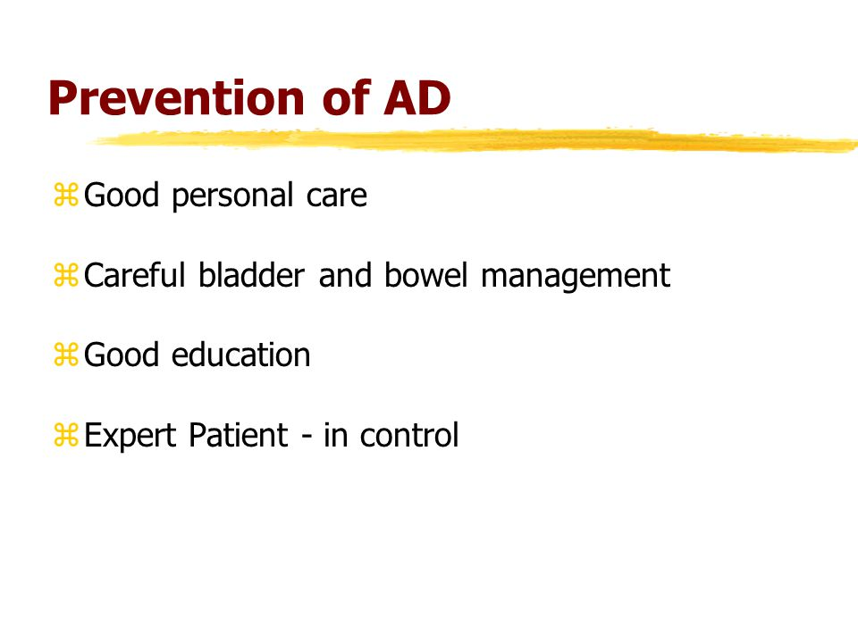 Prevention of AD zGood personal care zCareful bladder and bowel management zGood education zExpert Patient - in control