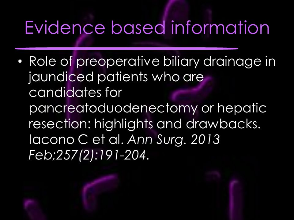 Evidence based information Role of preoperative biliary drainage in jaundiced patients who are candidates for pancreatoduodenectomy or hepatic resection: highlights and drawbacks.