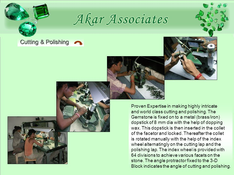 Cutting & Polishing Proven Expertise in making highly intricate and world class cutting and polishing.