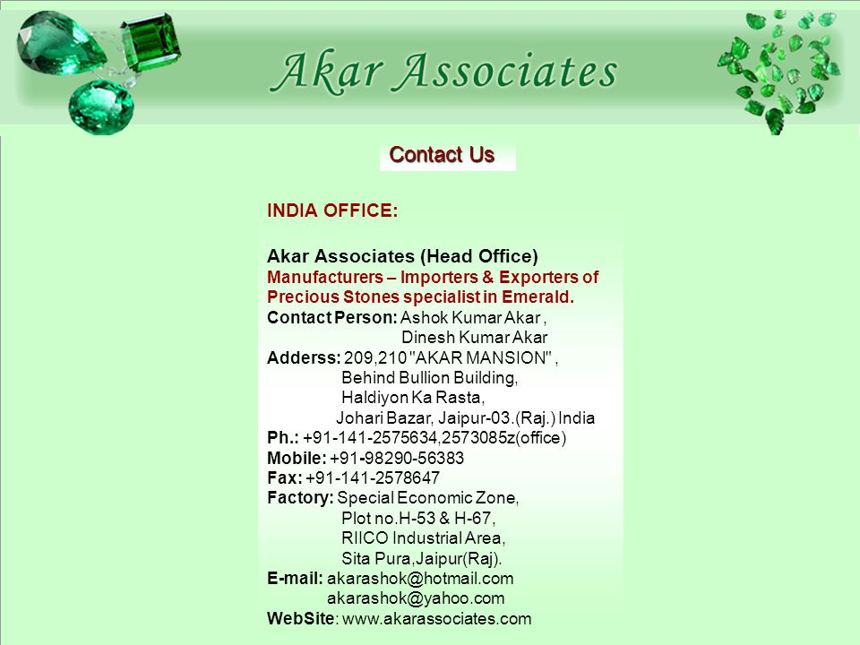 Contact Us INDIA OFFICE: Akar Associates (Head Office) Manufacturers – Importers & Exporters of Precious Stones specialist in Emerald.