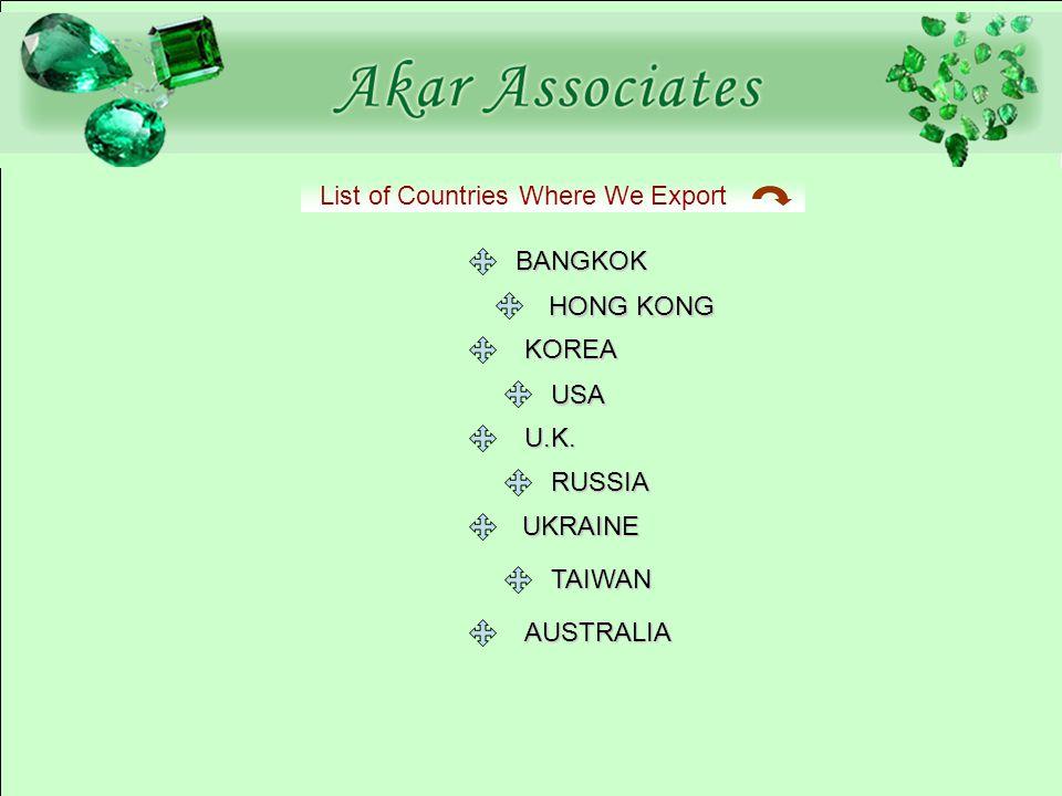 List of Countries Where We Export BANGKOK HONG KONG KOREA USA U.K. RUSSIA TAIWAN AUSTRALIA UKRAINE