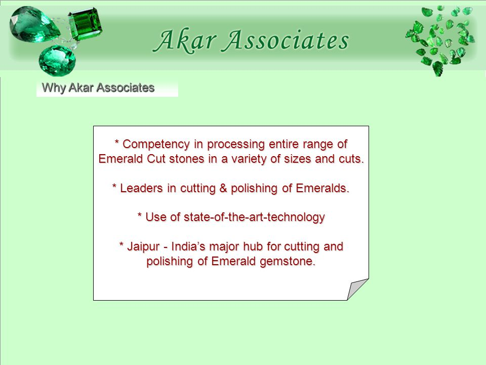 Why Akar Associates * Competency in processing entire range of Emerald Cut stones in a variety of sizes and cuts.
