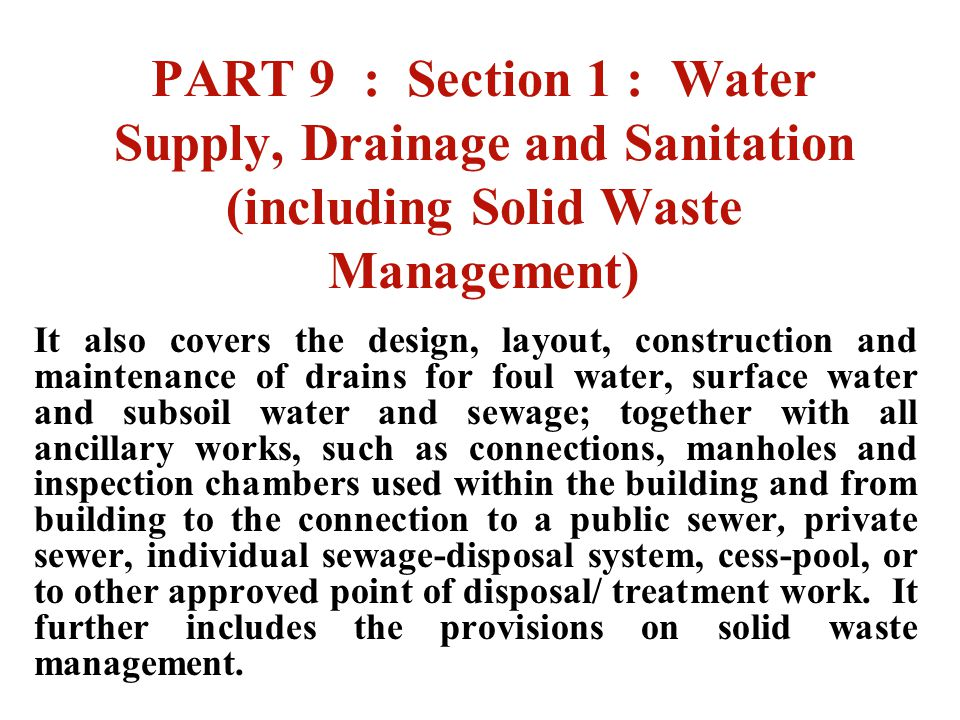 PART 9 : Section 1 : Water Supply, Drainage and Sanitation (including Solid Waste Management) It also covers the design, layout, construction and main