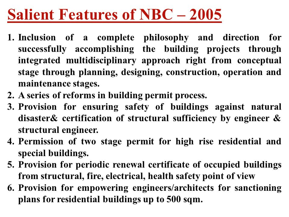 Salient Features of NBC – 2005 1.Inclusion of a complete philosophy and direction for successfully accomplishing the building projects through integra