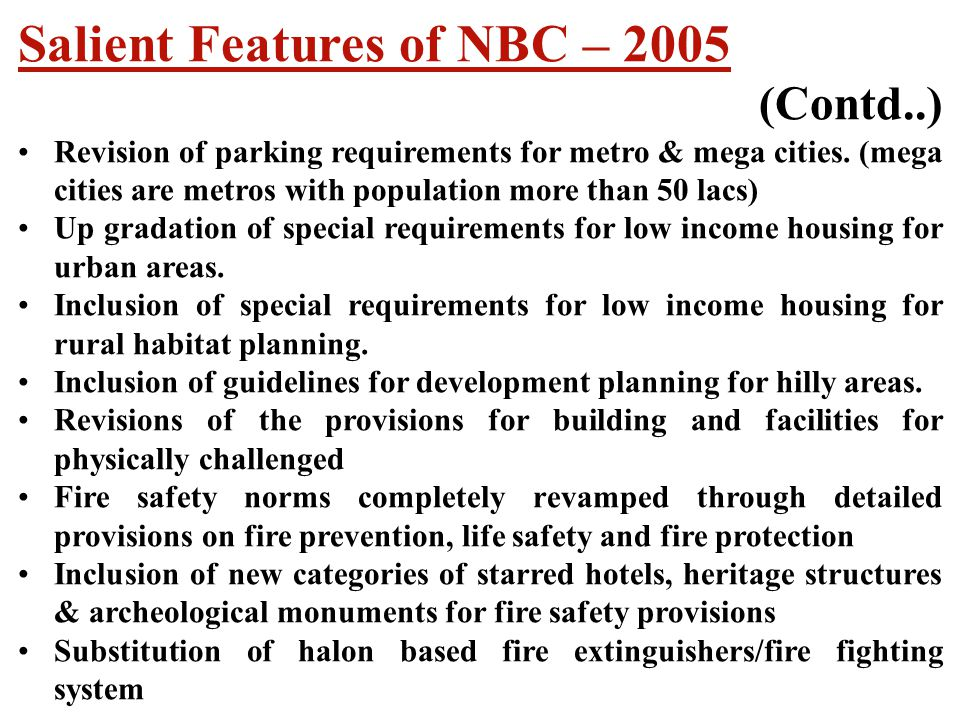 Salient Features of NBC – 2005 (Contd..) Revision of parking requirements for metro & mega cities. (mega cities are metros with population more than 5