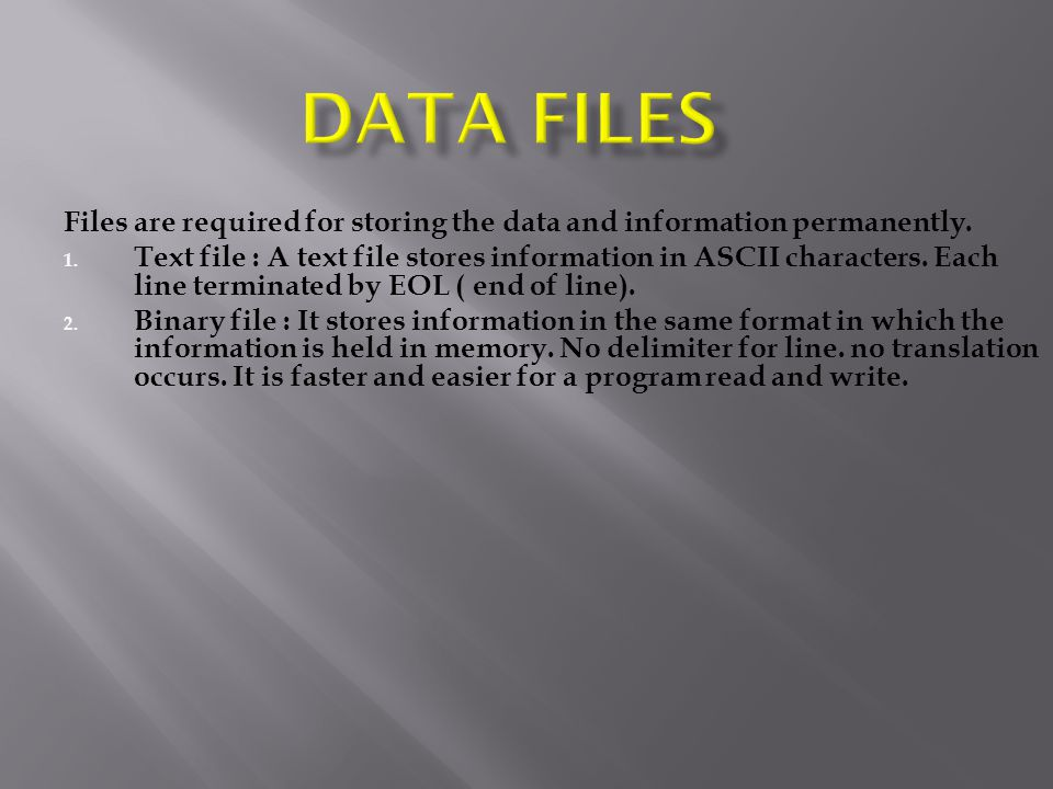 Files are required for storing the data and information permanently.