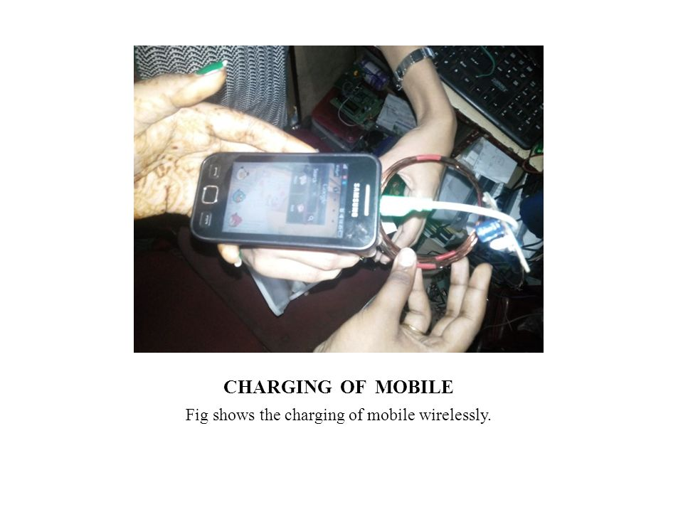 CHARGING OF MOBILE Fig shows the charging of mobile wirelessly.