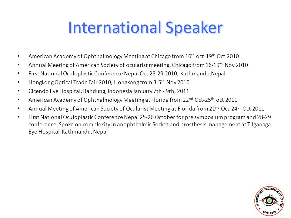 International Speaker American Academy of Ophthalmology Meeting at Chicago from 16 th oct-19 th Oct 2010 Annual Meeting of American Society of oculari