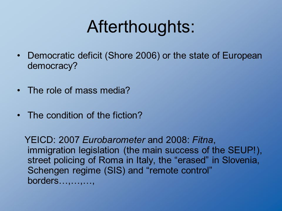 Afterthoughts: Democratic deficit (Shore 2006) or the state of European democracy.