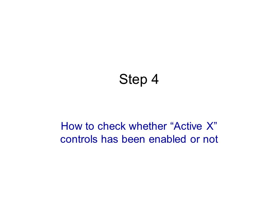 Step 4 How to check whether Active X controls has been enabled or not