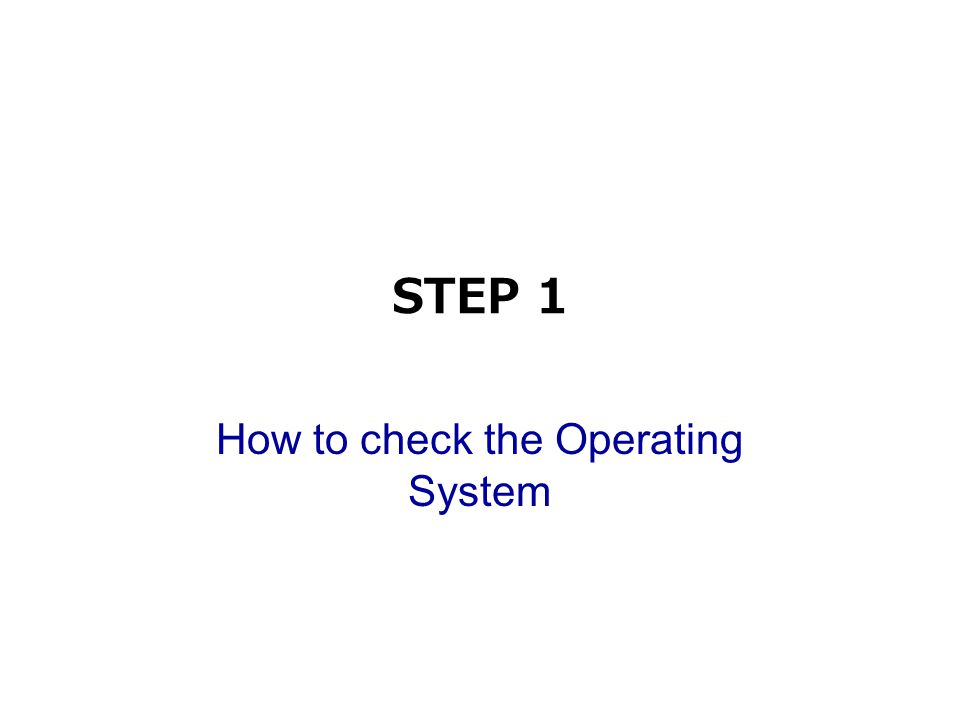 STEP 1 How to check the Operating System