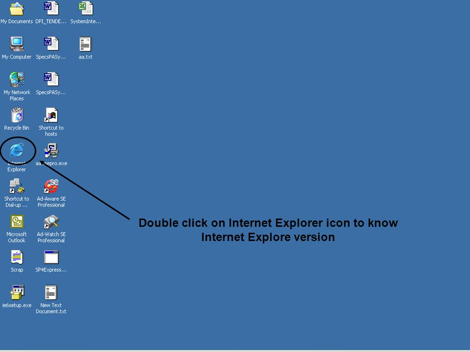 Double click on Internet Explorer icon to know Internet Explore version