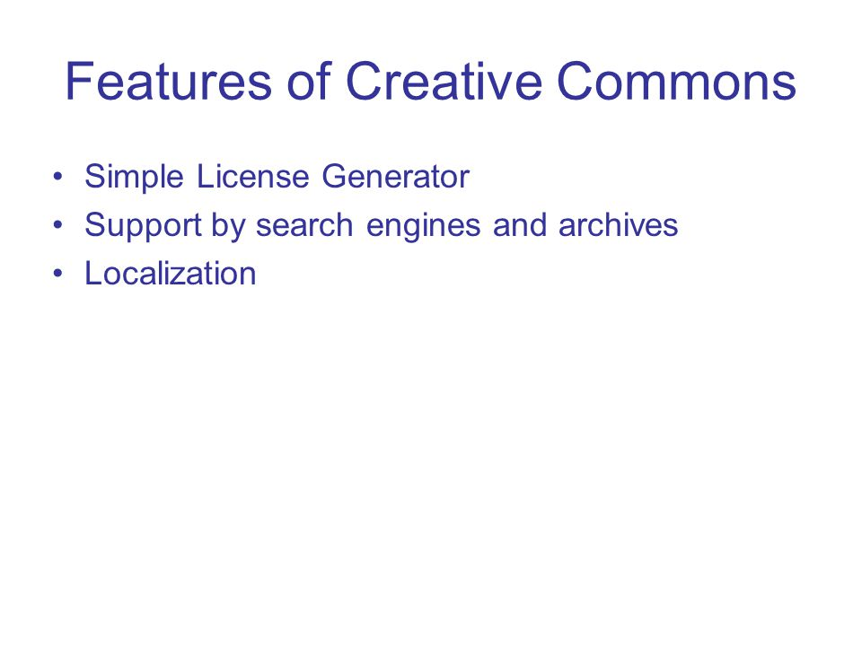 Features of Creative Commons Simple License Generator Support by search engines and archives Localization