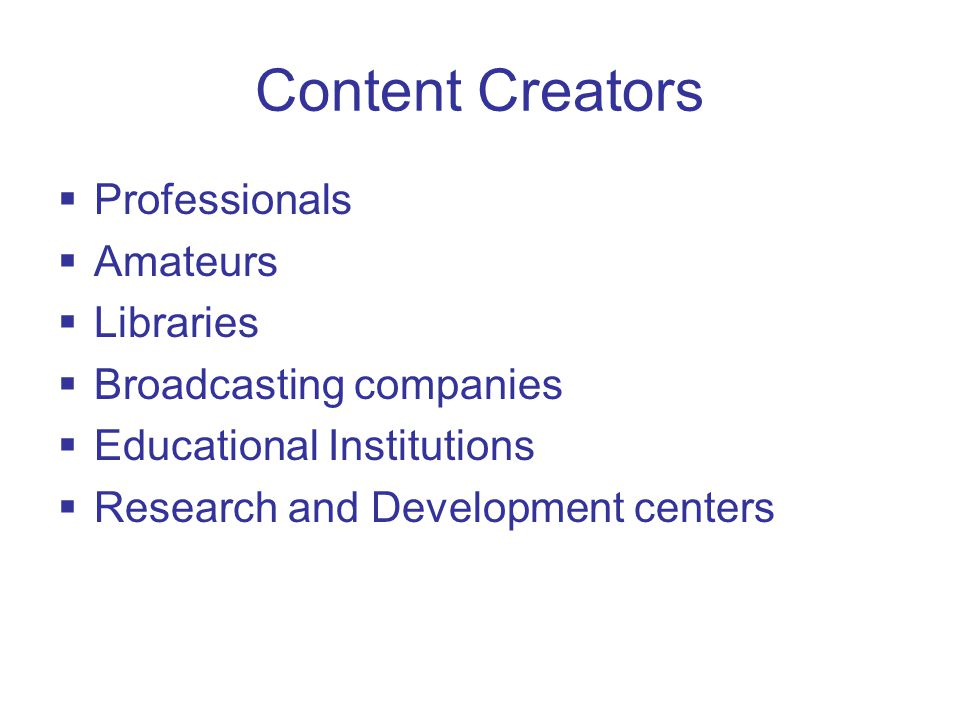 Content Creators  Professionals  Amateurs  Libraries  Broadcasting companies  Educational Institutions  Research and Development centers