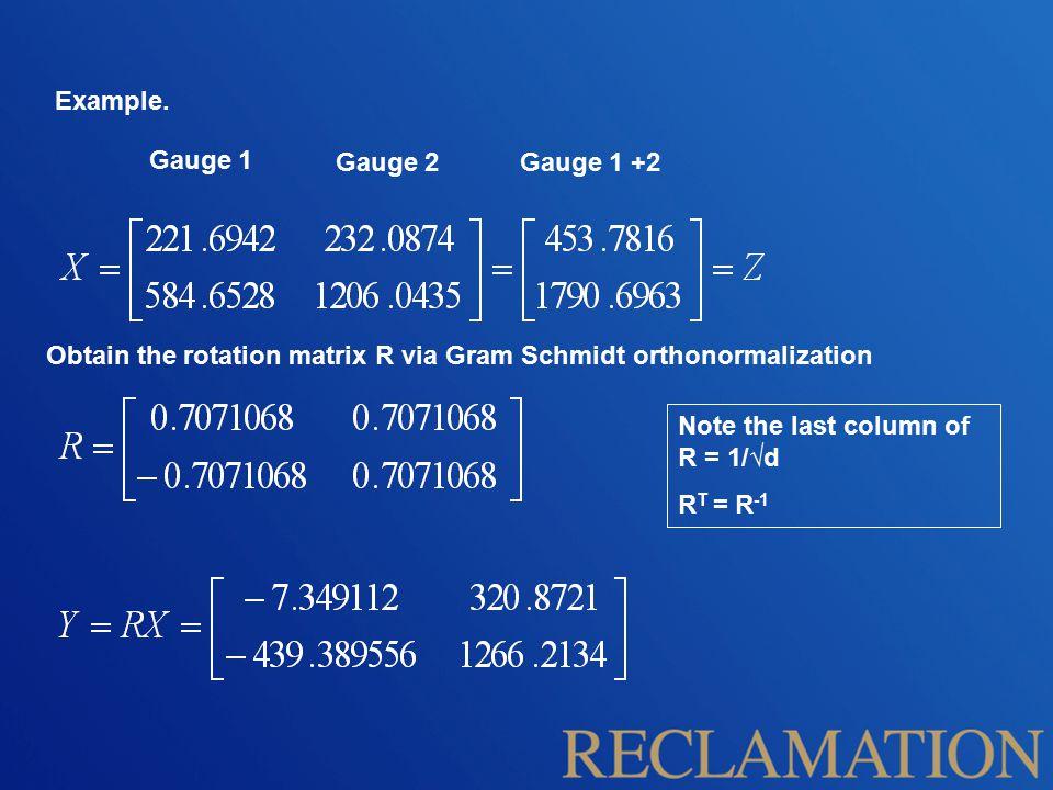 Gauge 1 Gauge 2Gauge 1 +2 Obtain the rotation matrix R via Gram Schmidt orthonormalization Note the last column of R = 1/√d R T = R -1 Example.