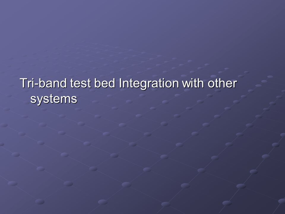 Tri-band test bed Integration with other systems
