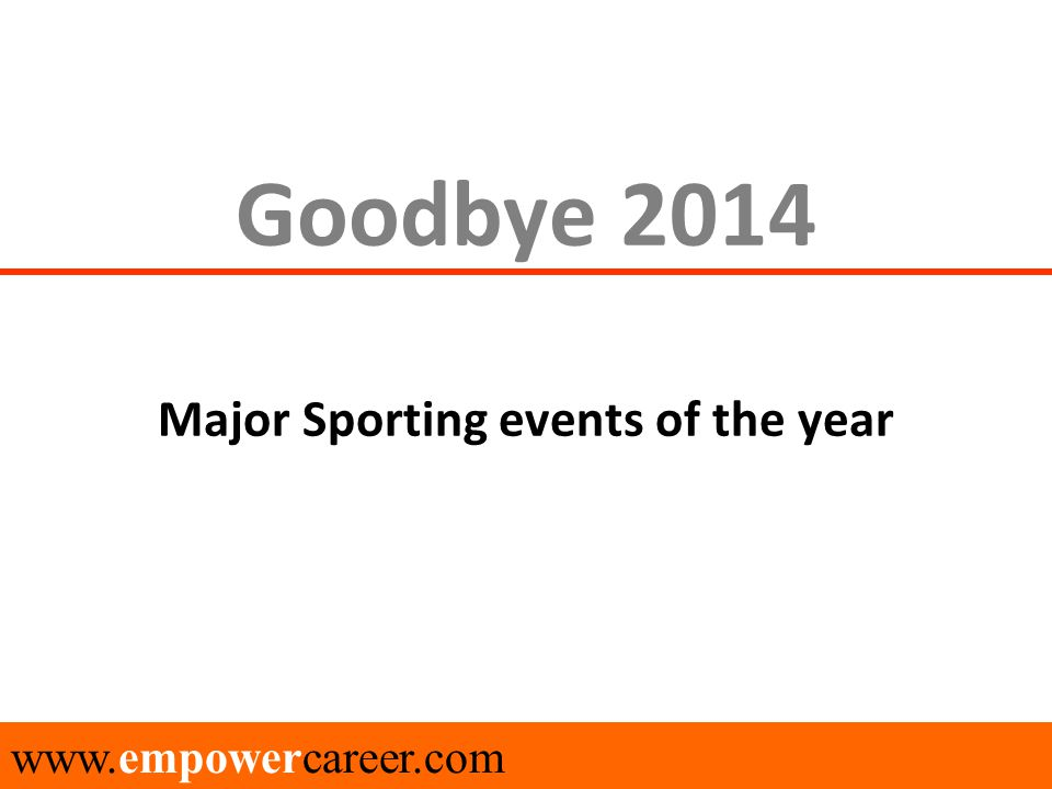 Goodbye 2014 Major Sporting events of the year www.empowercareer.com