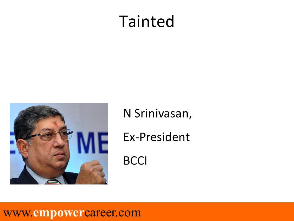 Tainted www.empowercareer.com N Srinivasan, Ex-President BCCI