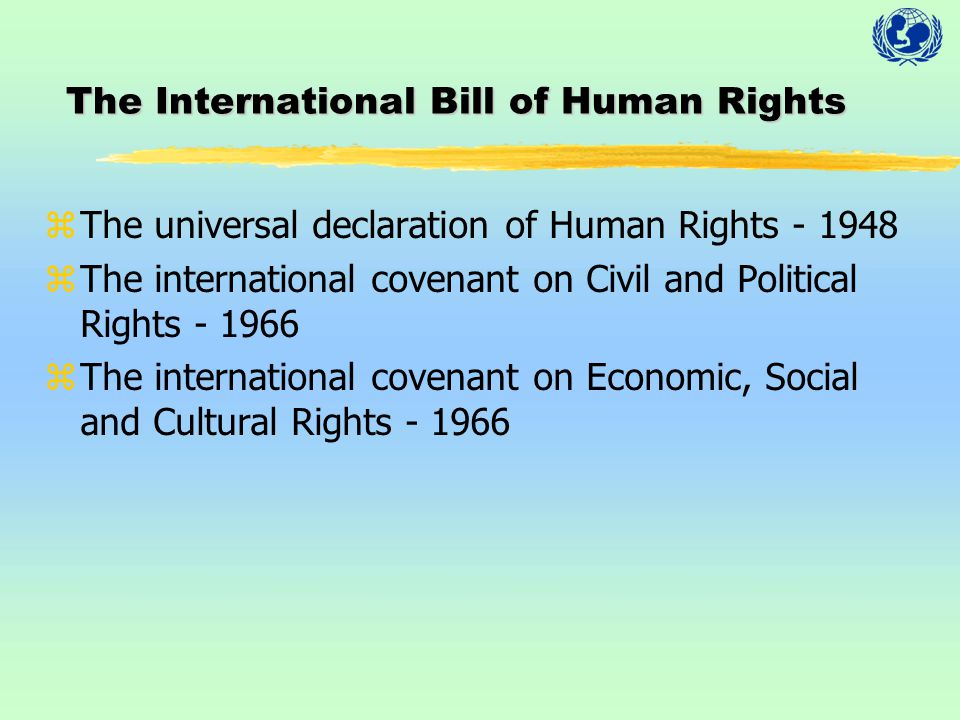 The International Bill of Human Rights zThe universal declaration of Human Rights - 1948 zThe international covenant on Civil and Political Rights - 1