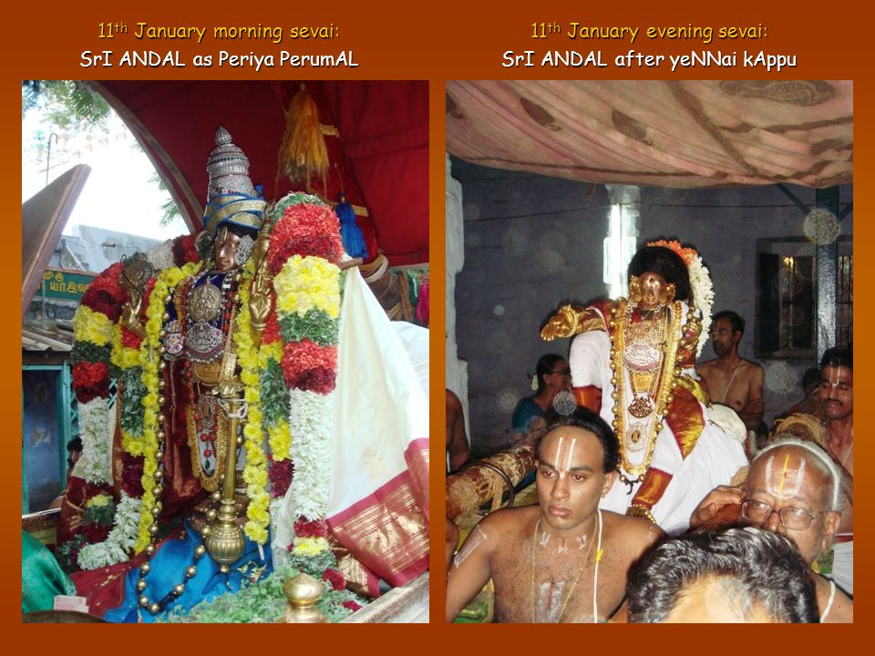 11 th January morning sevai: SrI ANDAL as Periya PerumAL 11 th January evening sevai: SrI ANDAL after yeNNai kAppu