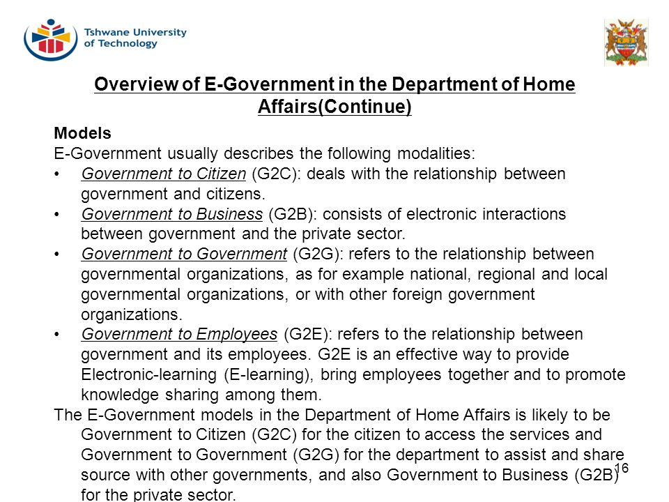 16 Models E-Government usually describes the following modalities: Government to Citizen (G2C): deals with the relationship between government and cit