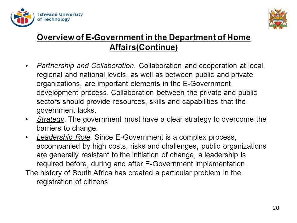 20 Overview of E-Government in the Department of Home Affairs(Continue) Partnership and Collaboration. Collaboration and cooperation at local, regiona