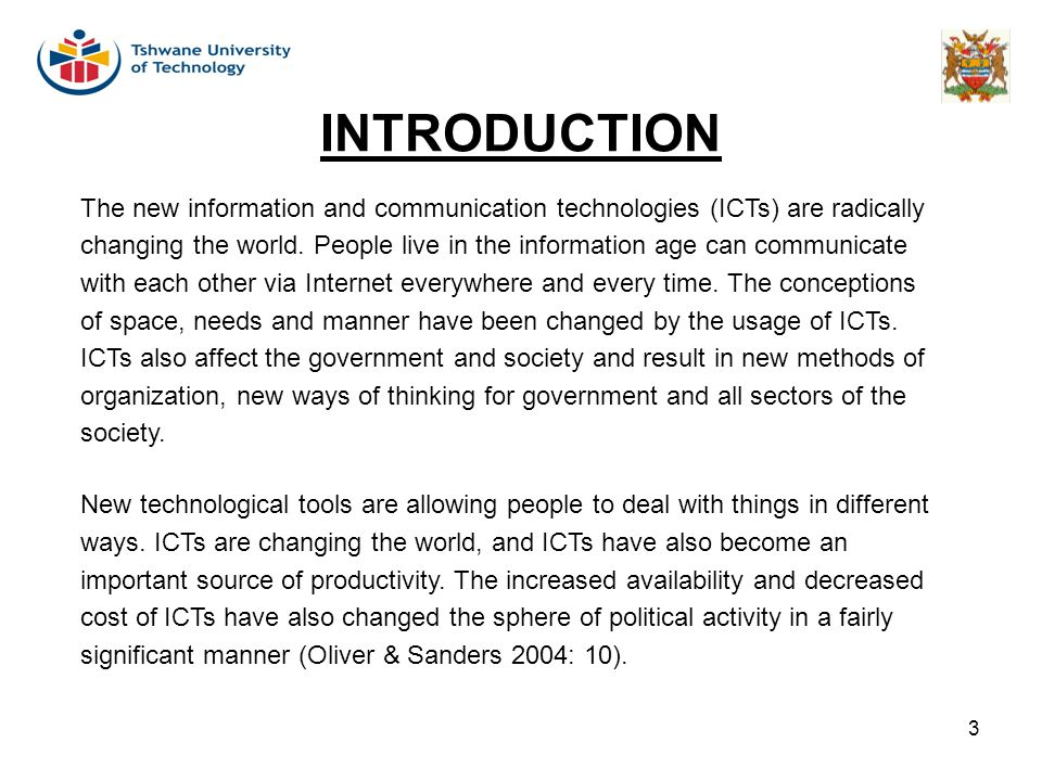 3 INTRODUCTION The new information and communication technologies (ICTs) are radically changing the world. People live in the information age can comm