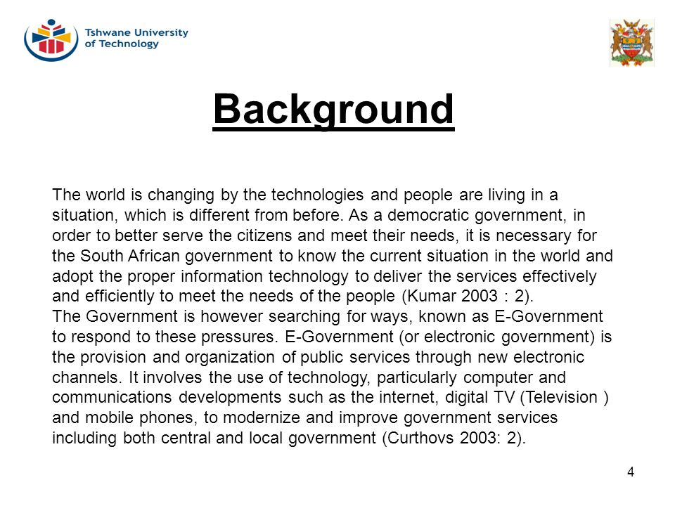 4 Background The world is changing by the technologies and people are living in a situation, which is different from before. As a democratic governmen