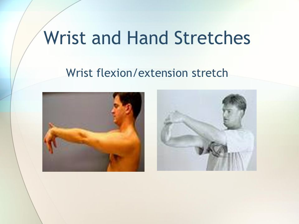 Wrist and Hand Stretches Wrist flexion/extension stretch