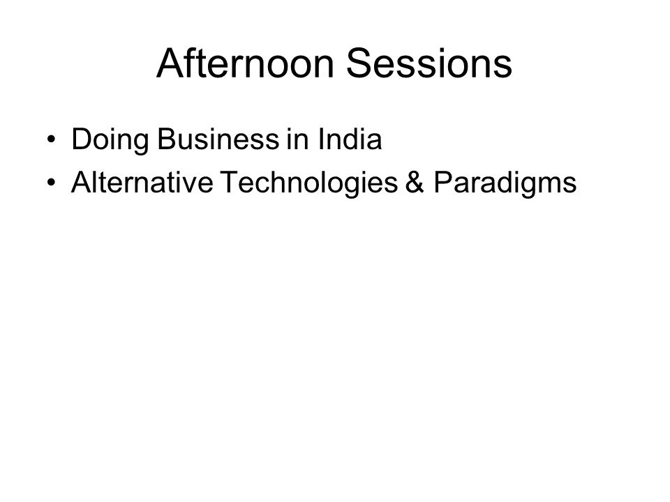 Afternoon Sessions Doing Business in India Alternative Technologies & Paradigms