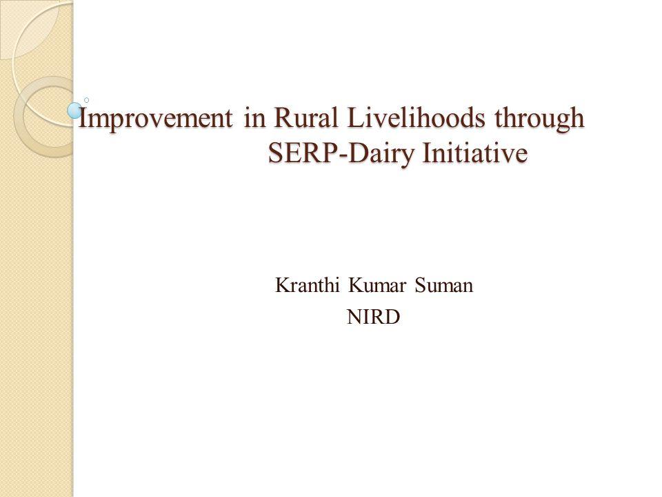 Improvement in Rural Livelihoods through SERP-Dairy Initiative Kranthi Kumar Suman NIRD