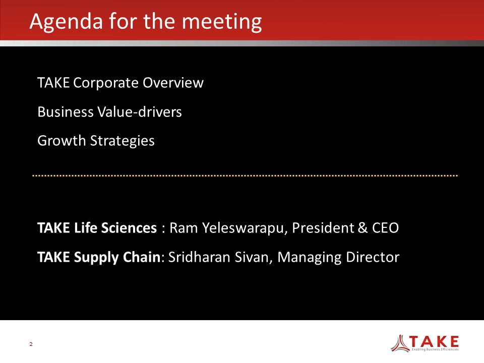 2 Agenda for the meeting e TAKE Corporate Overview Business Value-drivers Growth Strategies TAKE Life Sciences : Ram Yeleswarapu, President & CEO TAKE