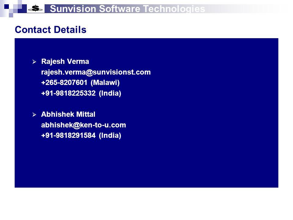Sunvision Software Technologies Contact Details  Rajesh Verma rajesh.verma@sunvisionst.com +265-8207601 (Malawi) +91-9818225332 (India)  Abhishek Mittal abhishek@ken-to-u.com +91-9818291584 (India)
