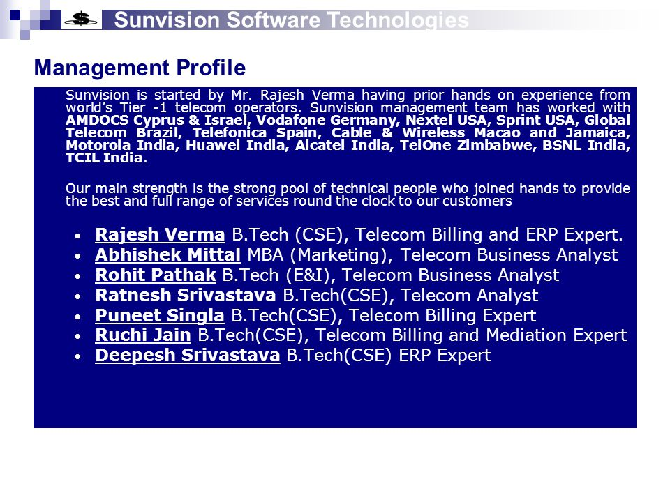 Sunvision Software Technologies R&D Cell Our R&D team is engaged with product development  MISSION - Multiple and Integrated Service Supported in One a convergent billing solution  SDF - SST Development Framework  Mobuter (PC simulation on Mobile)  Parser for database migration to Open Source Database
