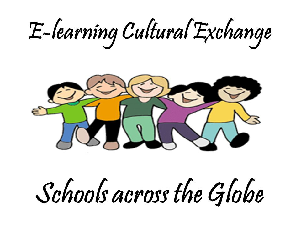 E-learning Cultural Exchange Schools across the Globe