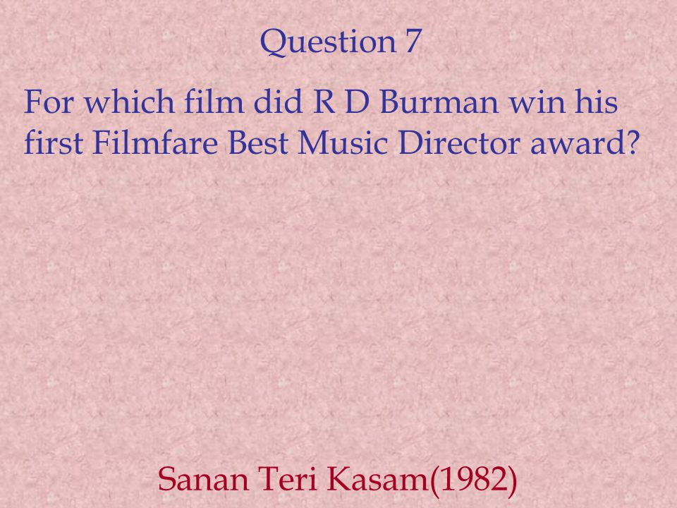 Question 7 For which film did R D Burman win his first Filmfare Best Music Director award.