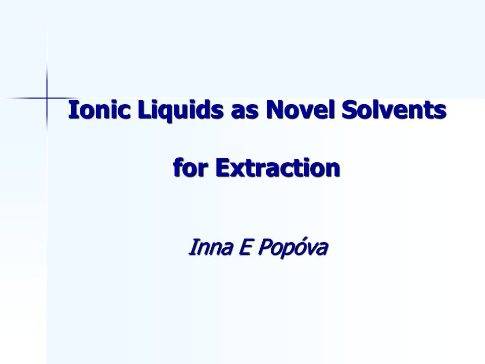 Ionic Liquids as Novel Solvents for Extraction Inna E Popóva