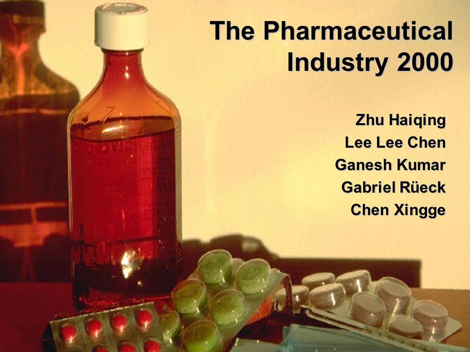 The Pharmaceutical Industry 2000 Zhu Haiqing Lee Lee Chen Ganesh Kumar Gabriel Rüeck Chen Xingge