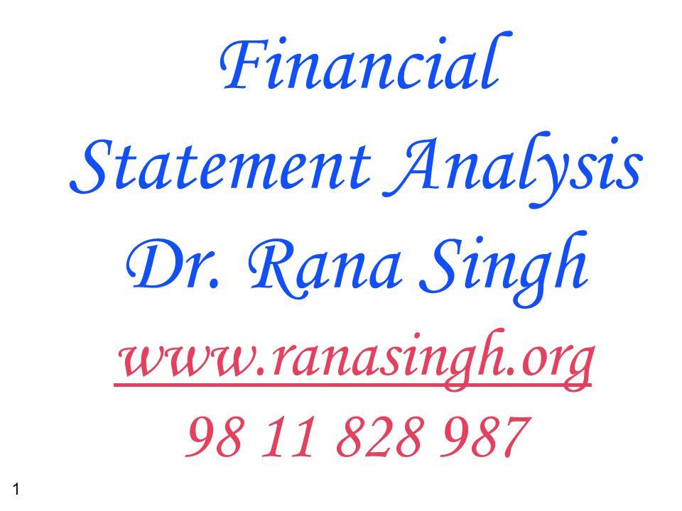 1 Financial Statement Analysis Dr. Rana Singh www.ranasingh.org 98 11 828 987 www.ranasingh.org
