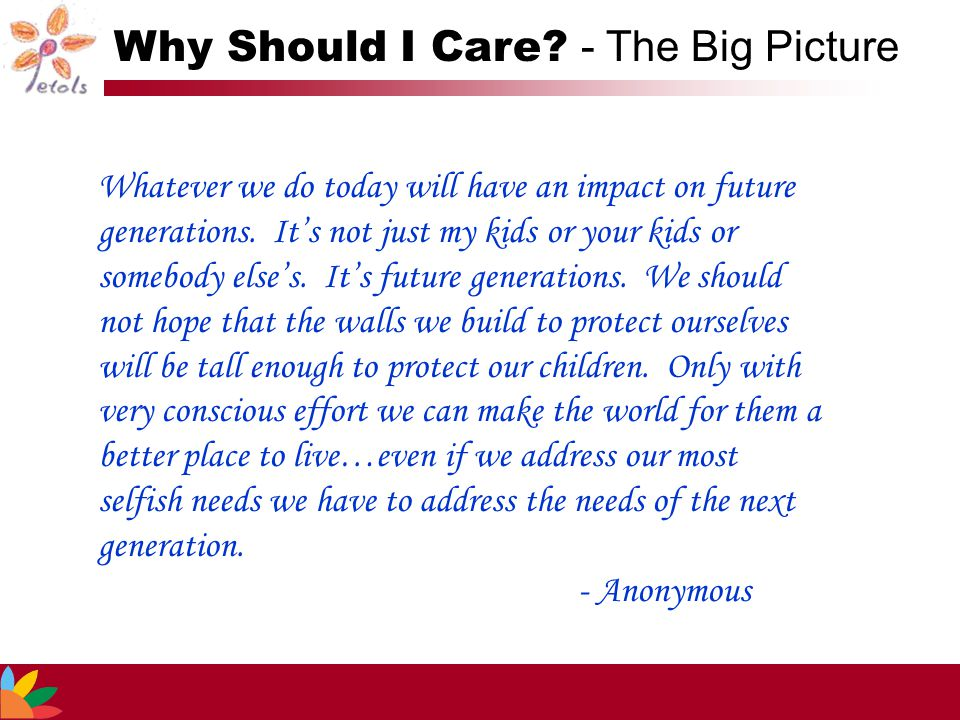 Whatever we do today will have an impact on future generations.