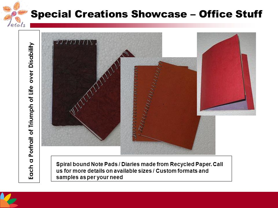 Special Creations Showcase – Office Stuff Each a Portrait of Triumph of Life over Disability Spiral bound Note Pads / Diaries made from Recycled Paper.