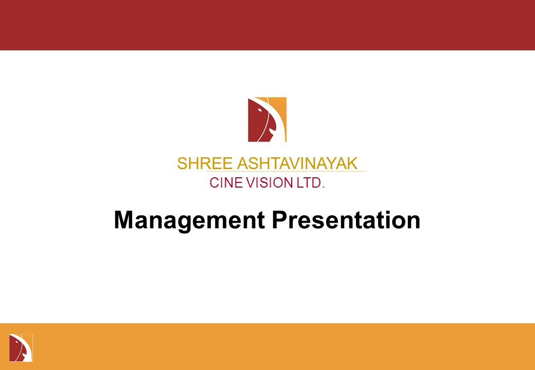 Management Presentation SHREE ASHTAVINAYAK CINE VISION LTD.