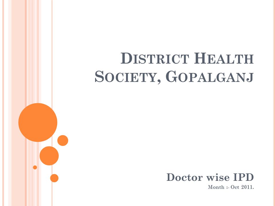 D ISTRICT H EALTH S OCIETY, G OPALGANJ Doctor wise IPD Month :- Oct 2011.